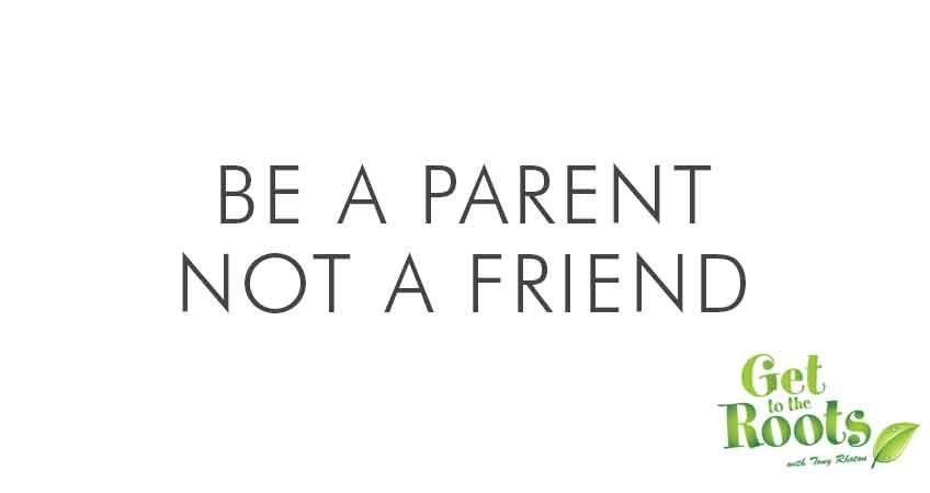 Be a Parent Not a Friend