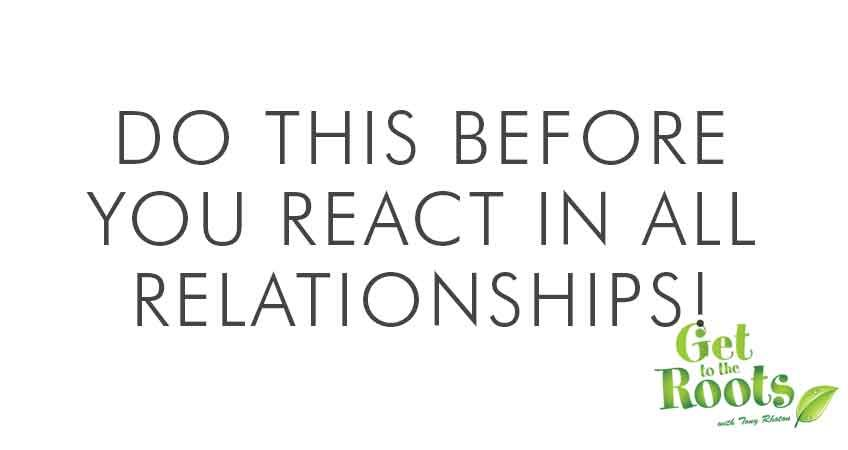 Do this before you react in any relationship
